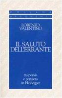 Il saluto dell'errante. Tra poesia e pensiero in Heidegger - Valentino Lorenzo
