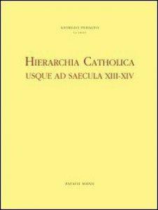 Copertina di 'Hierarchia catholica usque ad saecula XIII-XIV'
