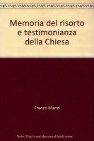 Memoria del risorto e testimonianza della Chiesa - Manzi Franco
