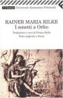 I sonetti a Orfeo. Testo tedesco a fronte - Rilke Rainer M.