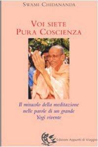 Copertina di 'Voi siete pura coscienza. Il miracolo della meditazione nelle parole di un grande yogi vivente'