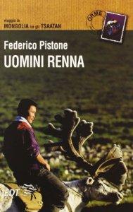 Copertina di 'Uomini renna. Viaggio in Mongolia tra gli Tsaatan'