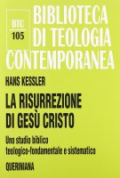 La risurrezione di Gesù Cristo. Uno studio biblico, teologico-fondamentale e sistematico (BTC 105) - Kessler Hans