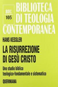 Copertina di 'La risurrezione di Gesù Cristo. Uno studio biblico, teologico-fondamentale e sistematico (BTC 105)'