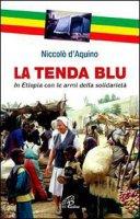 La tenda blu. In Etiopia con le armi della solidarietà - D'aquino Niccolò