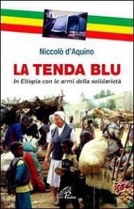 Copertina di 'La tenda blu. In Etiopia con le armi della solidarietà'