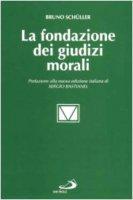 La fondazione dei giudizi morali. Tipi di argomentazione etica in teologia morale - Schüller Bruno