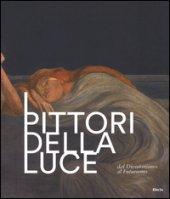 I pittori della luce. Dal divisionismo al futurismo. Catalogo della mostra (Rovereto, 25 giugno-9 ottobre 2016). Ediz. illustrata