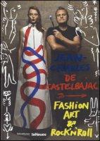 Jean-Charles de Castelbajac. Fashion art & rock 'n' roll. Ediz. illustrata
