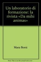 """UN LABORATORIO DI FORMAZIONE La rivista """"Da mihi animas"""" - BORSI Mara"""