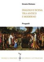 Dialogo e scena tra antico e moderno - Distaso Grazia