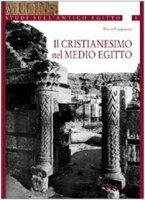 Il cristianesimo nel medio Egitto - Cappozzo Mario