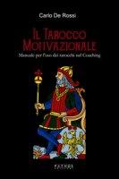 Il tarocco motivazionale. Manuale per l'uso dei tarocchi nel coaching - De Rossi Carlo