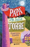 Papà sta sulla torre - Francesco D'Adamo