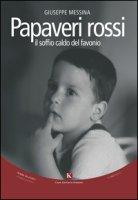 Papaveri rossi. Il soffio caldo del favonio - Messina Giuseppe