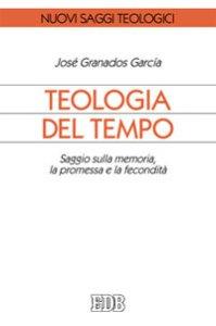 Copertina di 'Teologia del tempo. Saggio sulla memoria, la promessa e la fecondità'