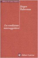 La condizione intersoggettiva - Habermas Jürgen
