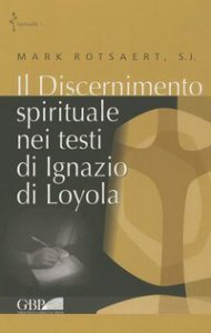 Copertina di 'Il discernimento spirituale nei testi di Ignazio di Loyola'