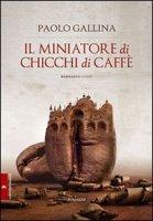 Il miniatore di chicchi di caffè - Gallina Paolo
