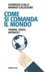 Copertina di 'Chi comanda il mondo. Teorie, volti, intrecci'