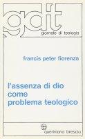 L'assenza di Dio come problema teologico (gdt 044) - Fiorenza Francis P.