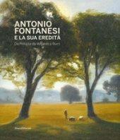 Antonio Fontanesi e la sua eredità. Da Pellizza da Volpedo a Burri. Catalogo della mostra (Reggio Emilia, 6 aprile-14 luglio 2019). Ediz. a colori