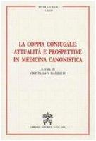 La Coppia Coniugale: Attualita' e Risposte in Medicina Canonistica - Cristiano Barbieri