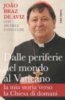 Dalle periferie al Vaticano: la mia storia verso la Chiesa di domani - Joao Braz de Aviz