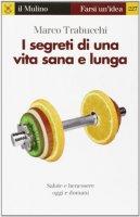 I segreti di una vita sana e lunga - Marco Trabucchi