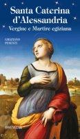 Santa Caterina d'Alessandria. Vergine e Martire egiziana - Graziano Pesenti