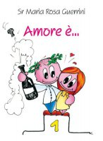 Amore è - Guerrini Mariarosa
