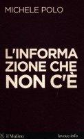 L' informazione che non c'è - Polo Michele, Bellini Sandro