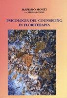 Psicologia del counseling in floriterapia - Monti Massimo, Congiu Serena