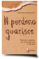 Il perdono guarisce - Filippone Mario