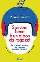 Scrivere bene è un gioco da ragazzi - Massimo Birattari