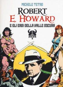 Copertina di 'Robert E. Howard e gli eroi dalla Valle oscura'