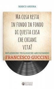 Copertina di 'Ma cosa resta in fondo in fondo di questa cosa che chiami vita?. Riflessioni teologiche ascoltando Francesco Guccini.'