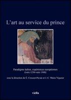 L' art au service du prince. Paradigme italien, expériences européennes (vers 1250-vers 1500). Ediz. illustrata