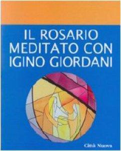 Copertina di 'Il rosario meditato con Igino Giordani'