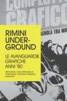 Rimini underground. Le avanguardie grafiche anni '80 - Serafini Mariacristina