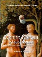 Contro Darwin e i suoi seguaci (Nietzsche, Zapatero, Singer, Veronesi...) - Agnoli Francesco, Pertosa Alessandro