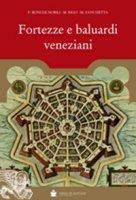 Fortezze e baluardi veneziani - Boni De Nobili Francesco, Rigo Michele, Zanchetta Michele
