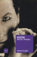 Houdini. Mago dell'impossibile - Polidoro Massimo