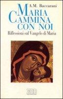 Maria cammina con noi. Riflessioni sul Vangelo di Maria - Baccarani Alfonso M.