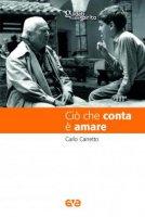 Ciò che conta è amare - Carlo Carretto