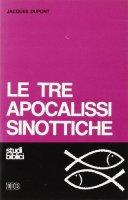 Le tre apocalissi sinottiche (Mc. 13, Mt. 24-25, Lc. 21) - Dupont Jacques