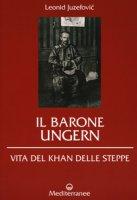 Il barone Ungern. Vita del Khan delle steppe - Juzefovich Leonid