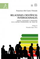 Relaciones científicas internacionales. Ciencia, tecnología e innovación en el sistema internacional del siglo XXI - Del Canto Viterale Francisco