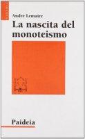La nascita del monoteismo. Il punto di vista di uno storico - Lemaire André