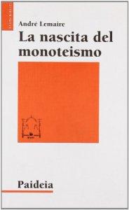 Copertina di 'La nascita del monoteismo. Il punto di vista di uno storico'